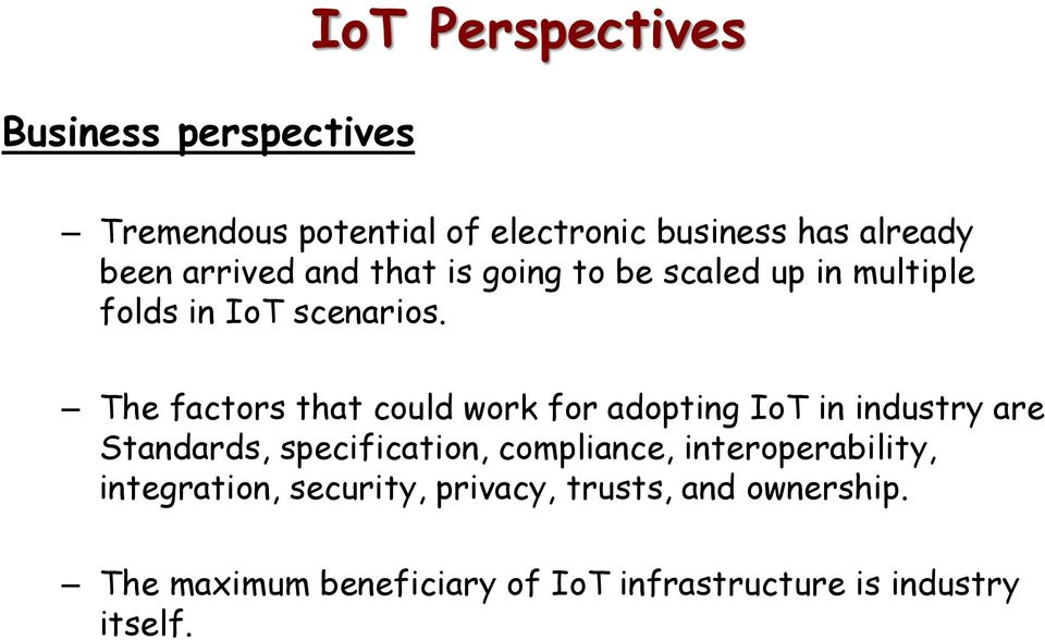 The factors that could work for adopting IoT in industry are Standards, specification, compliance,