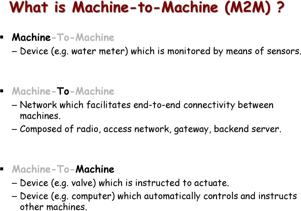 Machine-To-Machine Network which facilitates end-to-end connectivity between machines.