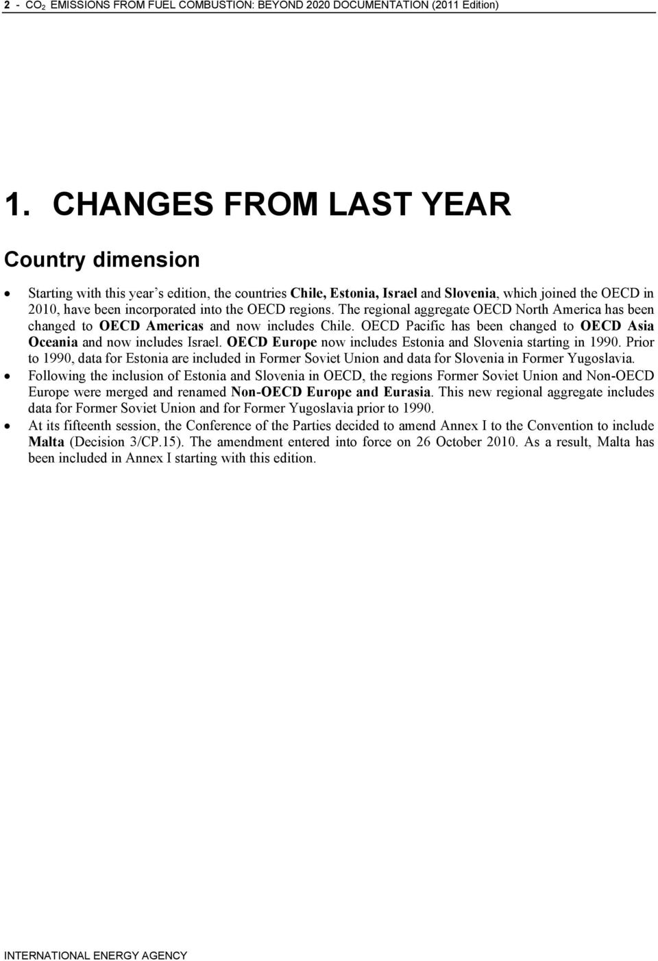 regions. The regional aggregate OECD North America has been changed to OECD Americas and now includes Chile. OECD Pacific has been changed to OECD Asia Oceania and now includes Israel.