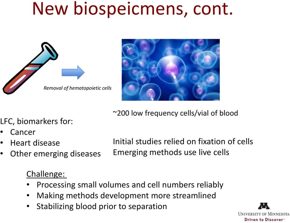 diseases ~200 low frequency cells/vial of blood Initial studies relied on fixation of cells