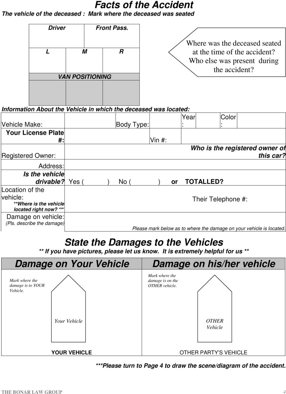 Information About the Vehicle in which the deceased was located: Vehicle Make: Body Type: Your License Plate #: Vin #: Registered Owner: Year : 5 Is the vehicle drivable? Yes ( ) No ( ) or TOTALLED?