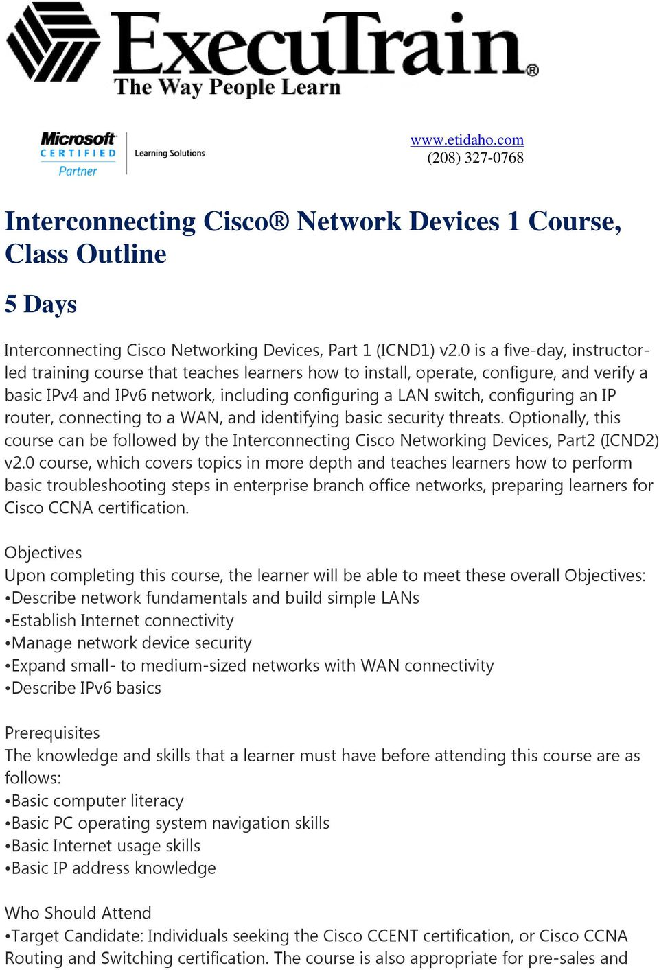 IP router, connecting to a WAN, and identifying basic security threats. Optionally, this course can be followed by the Interconnecting Cisco Networking Devices, Part2 (ICND2) v2.