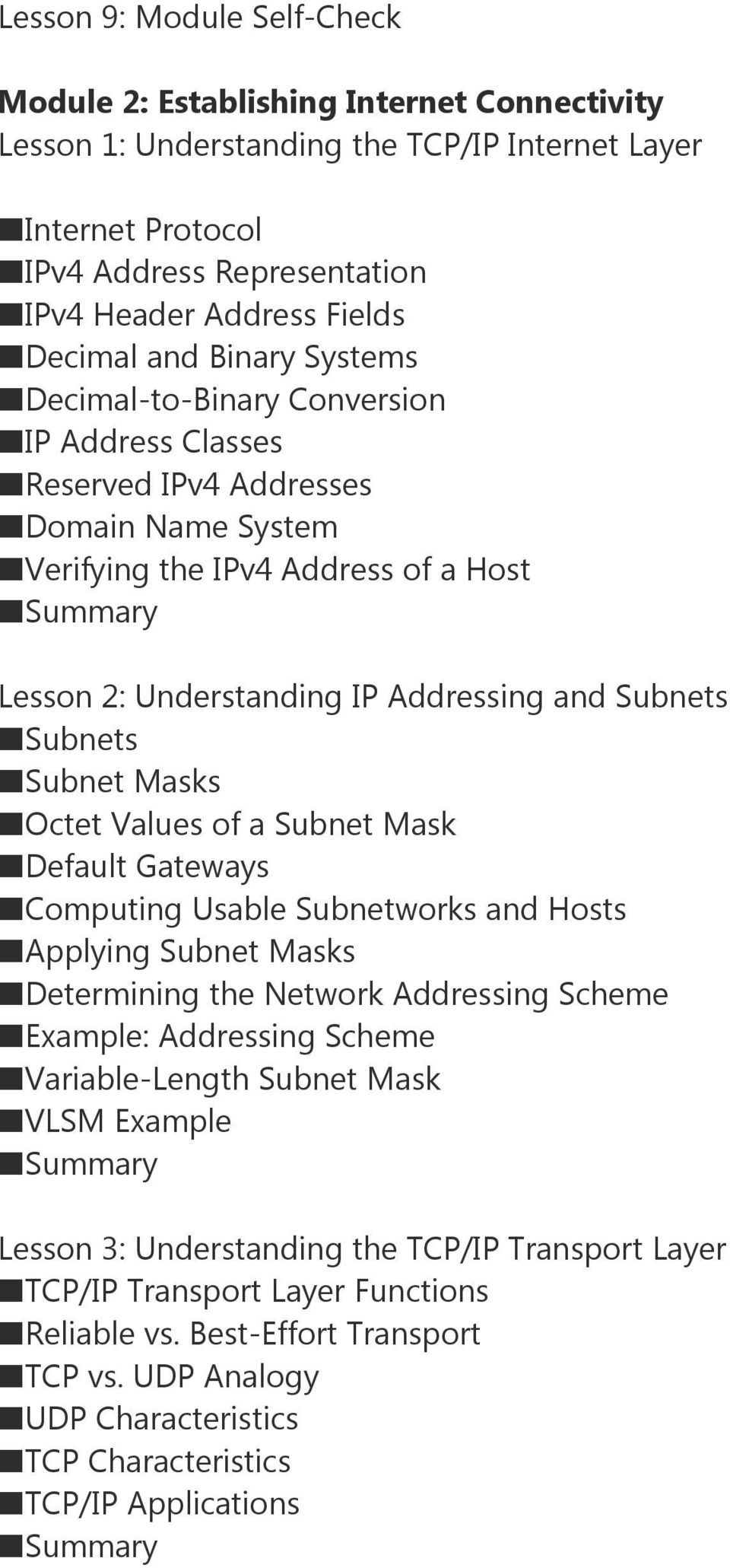 Subnets Subnets Subnet Masks Octet Values of a Subnet Mask Default Gateways Computing Usable Subnetworks and Hosts Applying Subnet Masks Determining the Network Addressing Scheme Example: Addressing