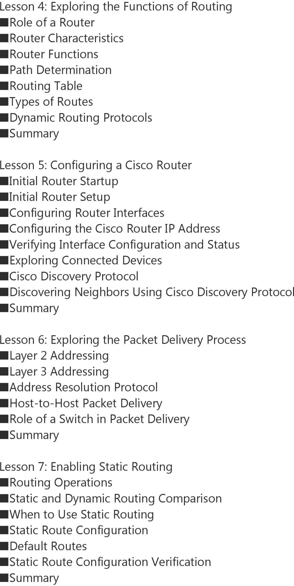 Devices Cisco Discovery Protocol Discovering Neighbors Using Cisco Discovery Protocol Lesson 6: Exploring the Packet Delivery Process Layer 2 Addressing Layer 3 Addressing Address Resolution Protocol