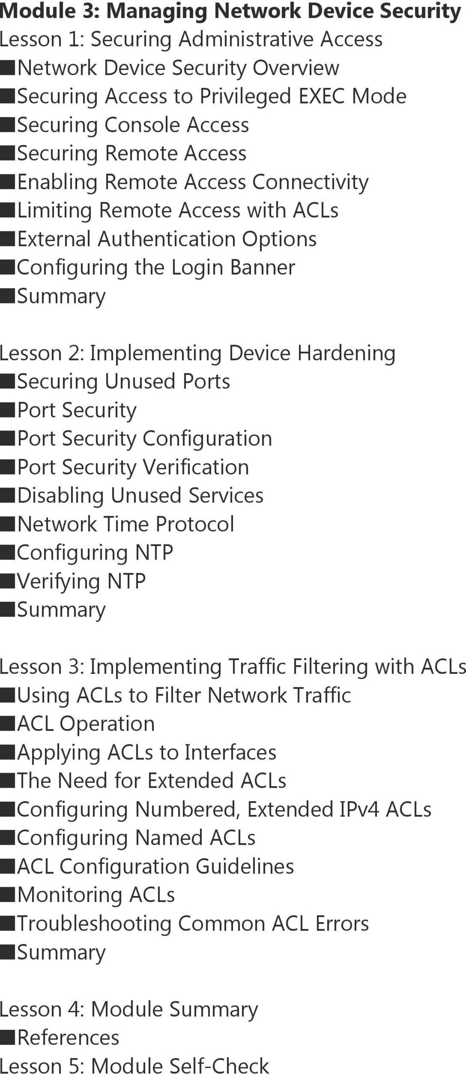 Port Security Port Security Configuration Port Security Verification Disabling Unused Services Network Time Protocol Configuring NTP Verifying NTP Lesson 3: Implementing Traffic Filtering with ACLs