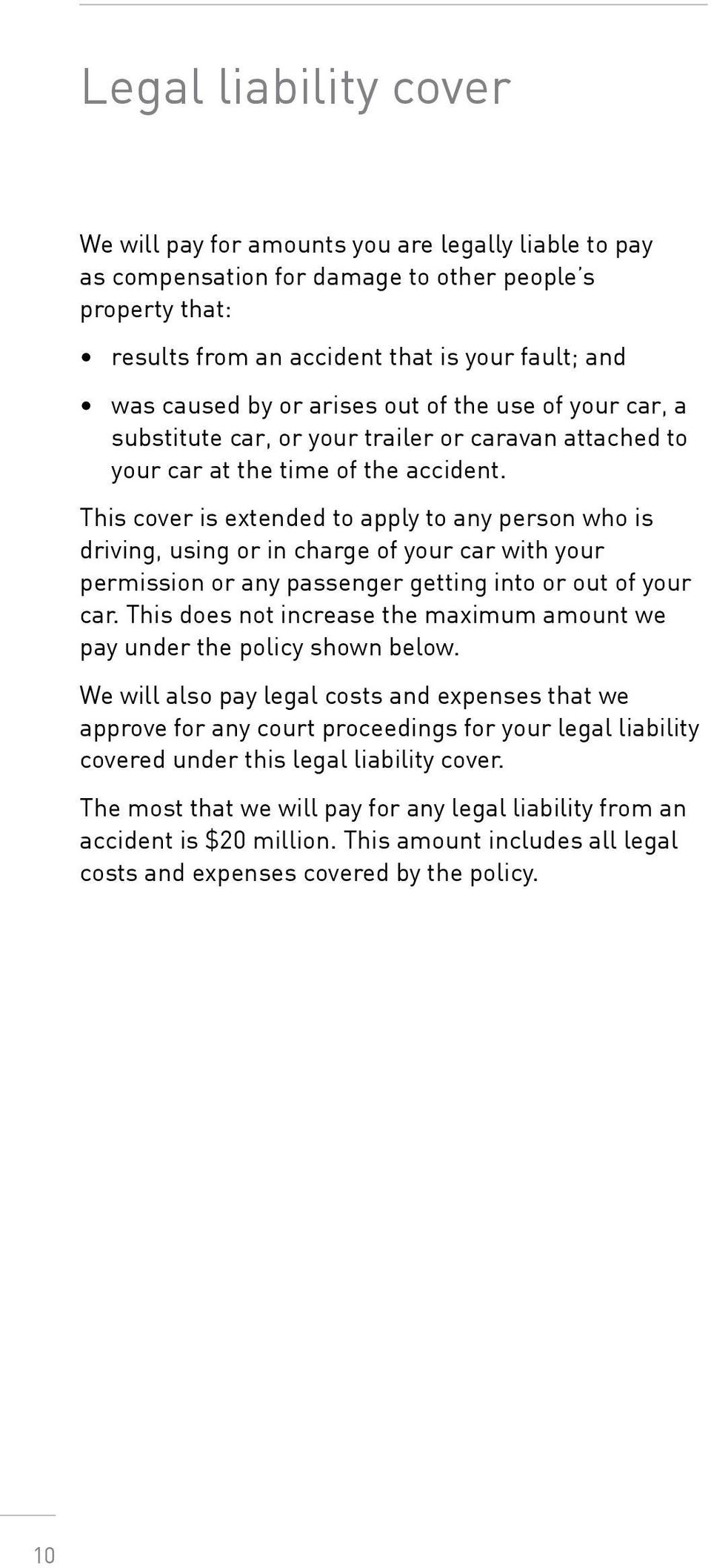 This cover is extended to apply to any person who is driving, using or in charge of your car with your permission or any passenger getting into or out of your car.
