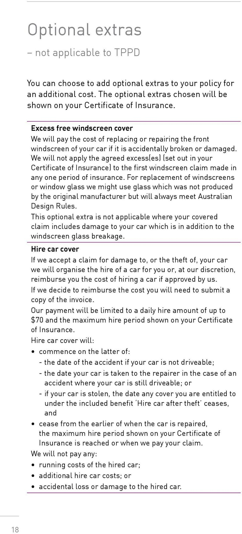We will not apply the agreed excess(es) (set out in your Certificate of Insurance) to the first windscreen claim made in any one period of insurance.