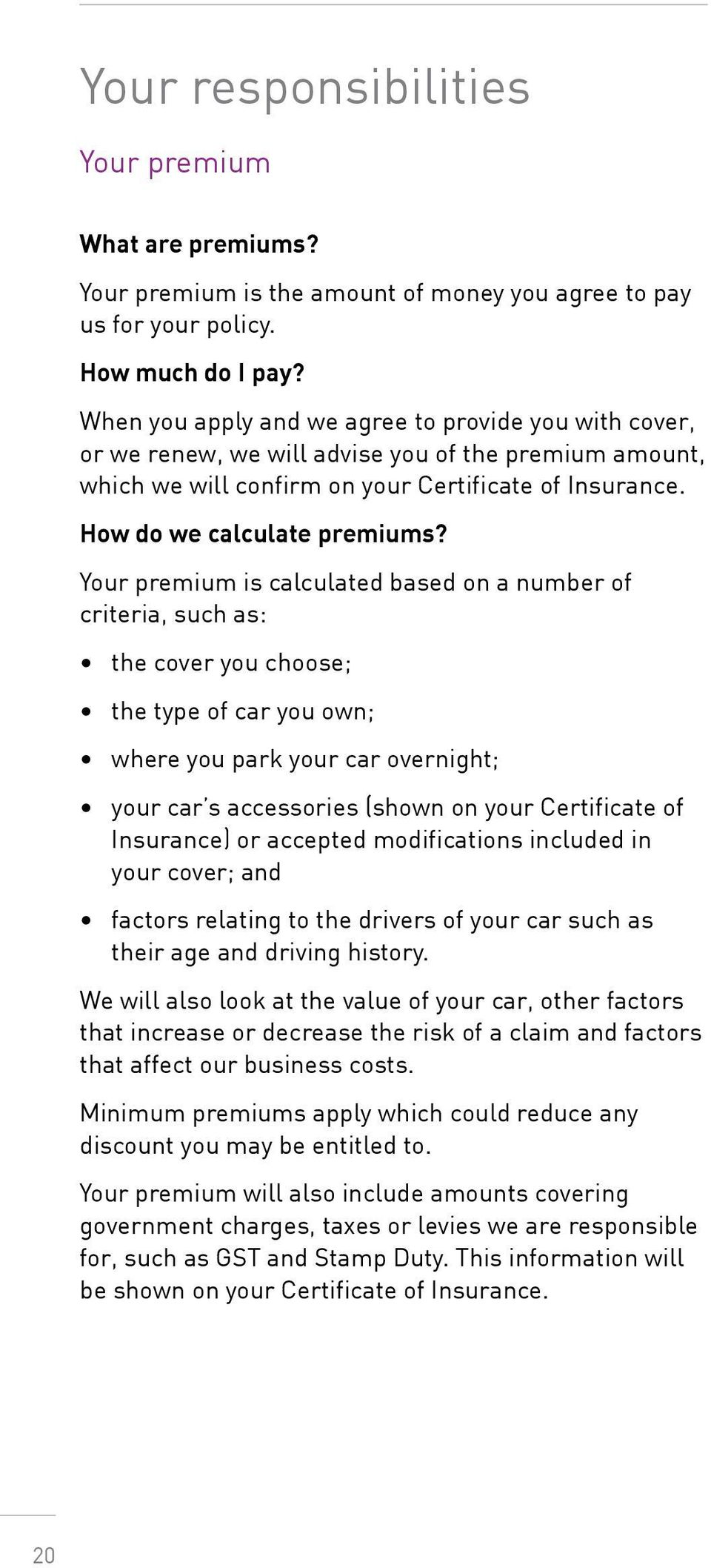Your premium is calculated based on a number of criteria, such as: the cover you choose; the type of car you own; where you park your car overnight; your car s accessories (shown on your Certificate