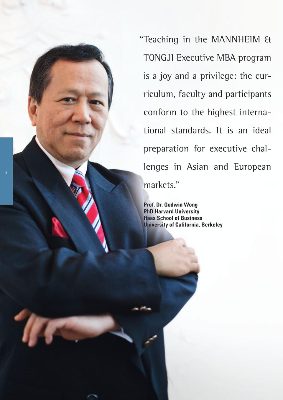 "It is an ideal preparation for executive challenges in Asian and European markets."" Prof."