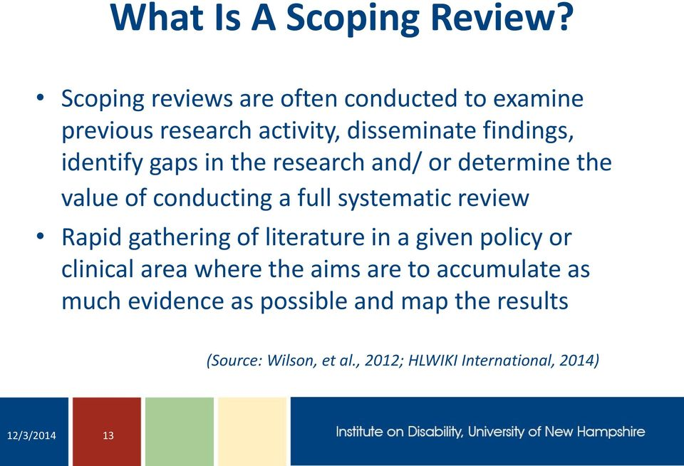 gaps in the research and/ or determine the value of conducting a full systematic review Rapid gathering of