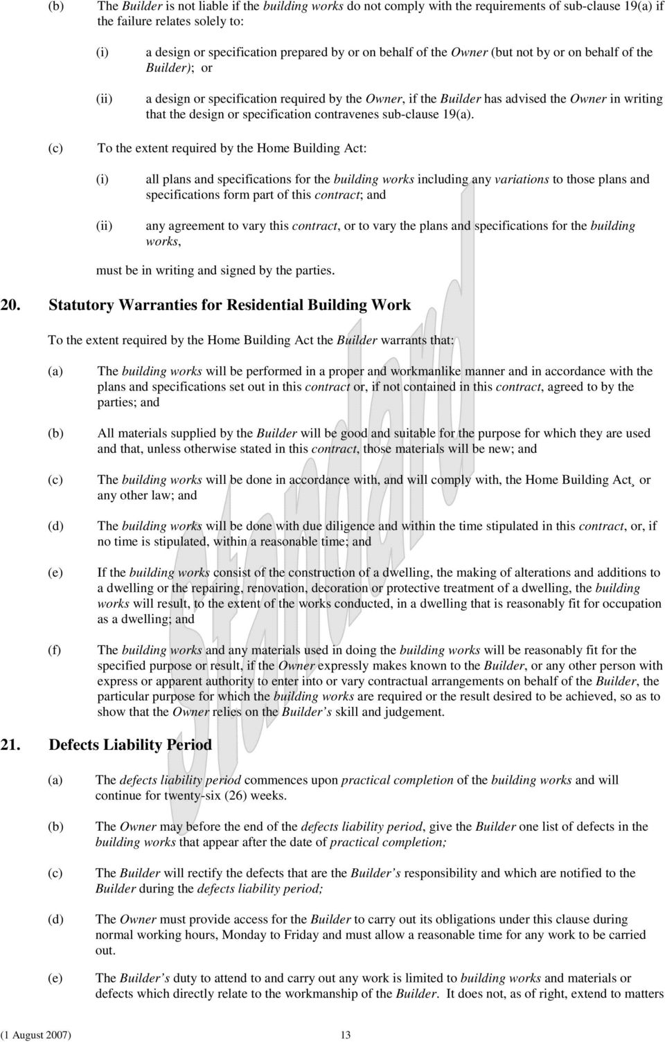 19. To the extent required by the Home Building Act: all plans and specifications for the building works including any variations to those plans and specifications form part of this contract; and any