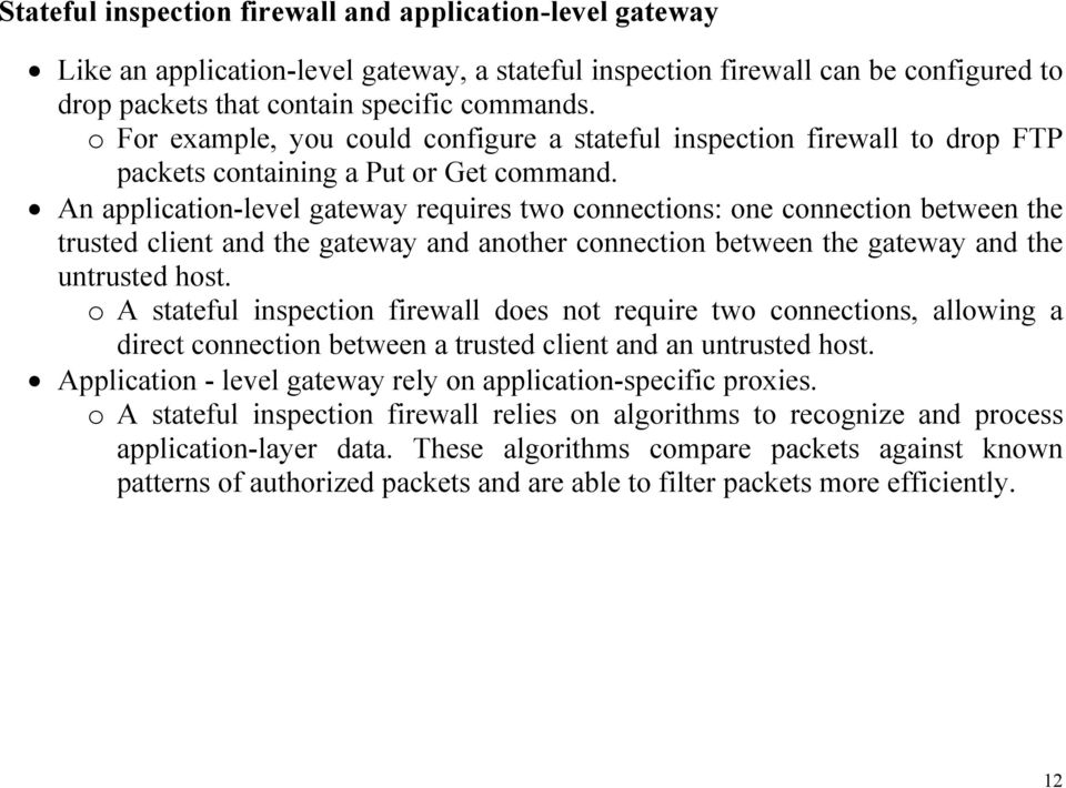An application-level gateway requires two connections: one connection between the trusted client and the gateway and another connection between the gateway and the untrusted host.