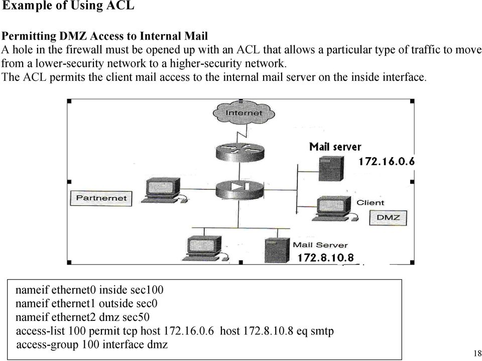 The ACL permits the client mail access to the internal mail server on the inside interface.