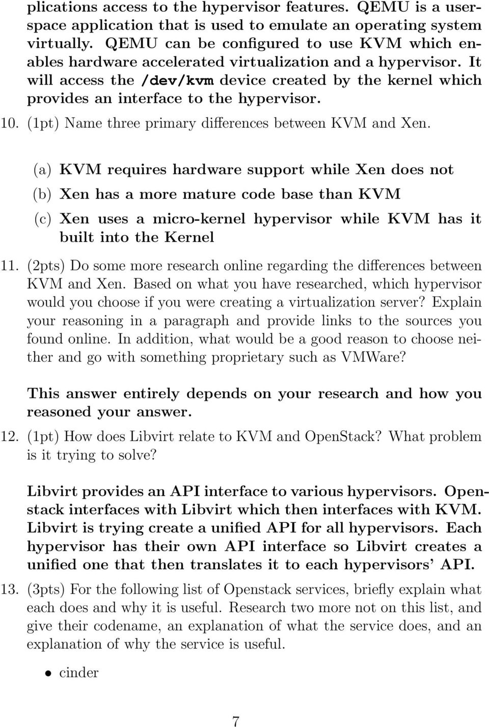 It will access the /dev/kvm device created by the kernel which provides an interface to the hypervisor. 10. (1pt) Name three primary differences between KVM and Xen.
