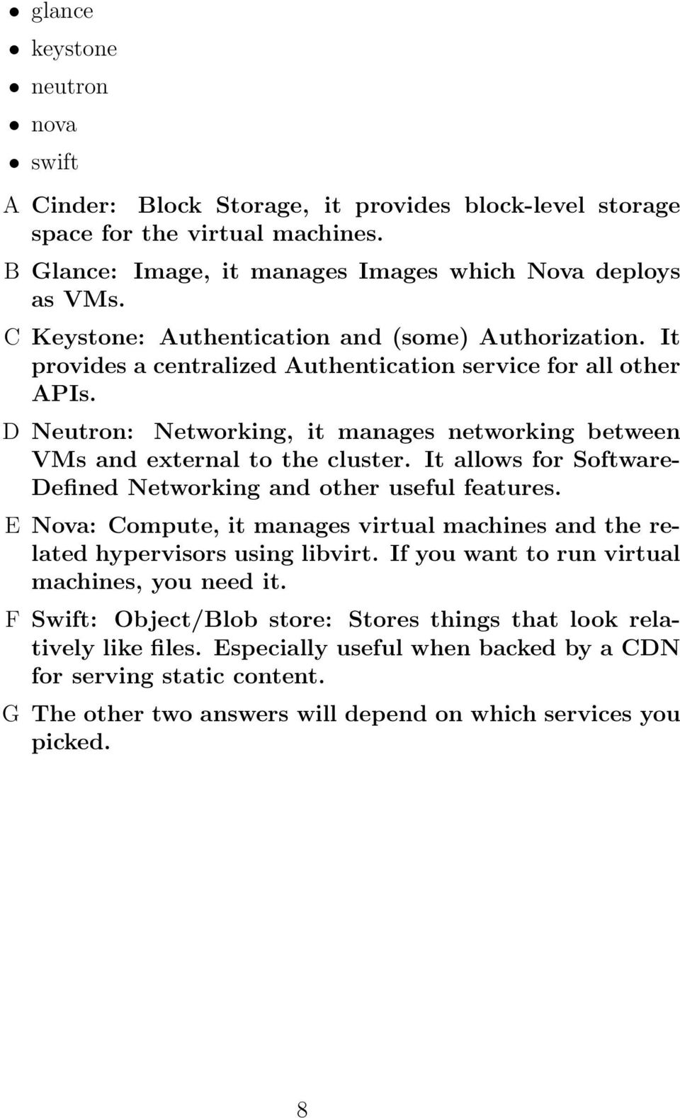 D Neutron: Networking, it manages networking between VMs and external to the cluster. It allows for Software- Defined Networking and other useful features.
