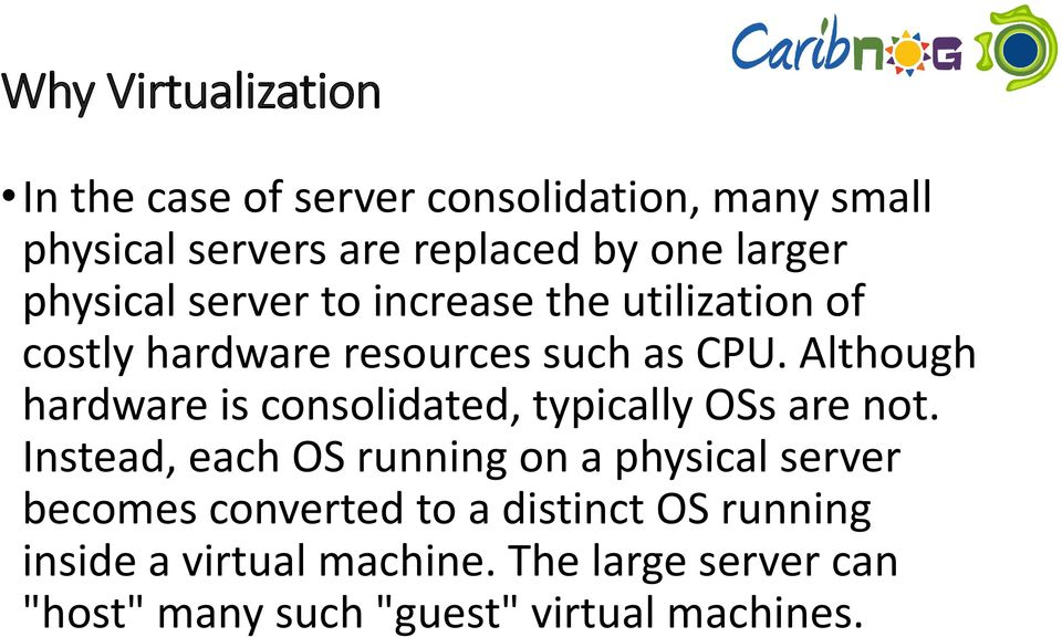 Although hardware is consolidated, typically OSs are not.