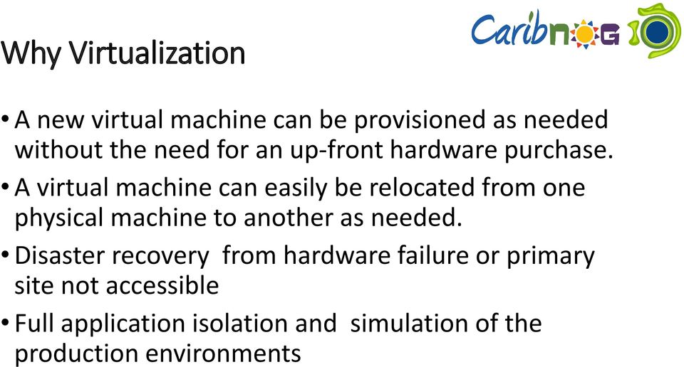A virtual machine can easily be relocated from one physical machine to another as needed.