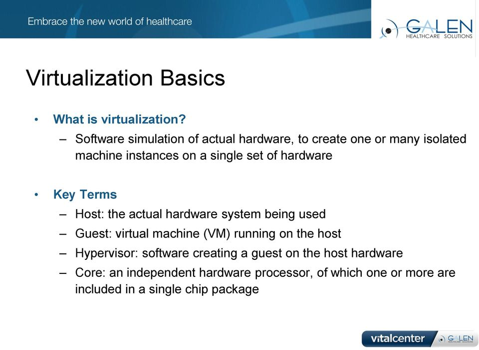 of hardware Key Terms Host: the actual hardware system being used Guest: virtual machine (VM) running on