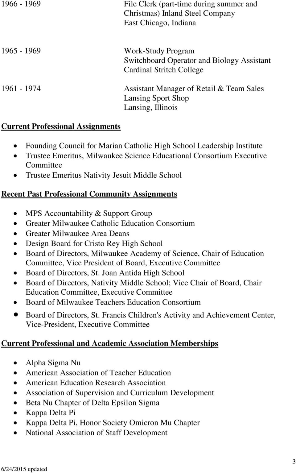Science Educational Consortium Executive Committee Trustee Emeritus Nativity Jesuit Middle School Recent Past Professional Community Assignments MPS Accountability & Support Group Greater Milwaukee