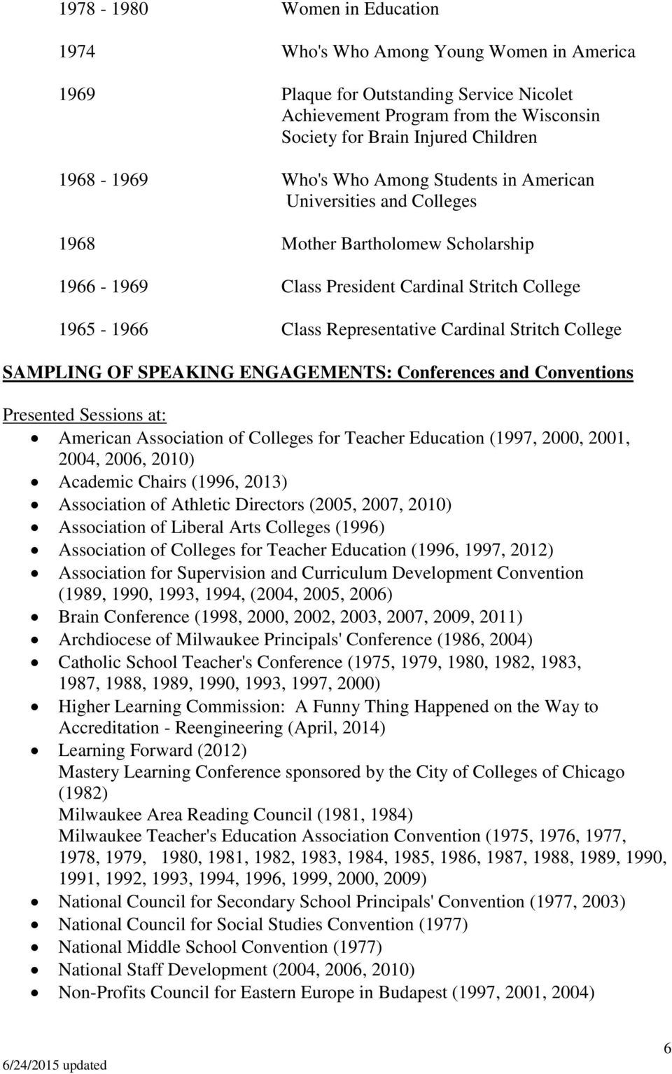 Conferences and Conventions Presented Sessions at: American Association of Colleges for Teacher Education (1997, 2000, 2001, 2004, 2006, 2010) Academic Chairs (1996, 2013) Association of Athletic