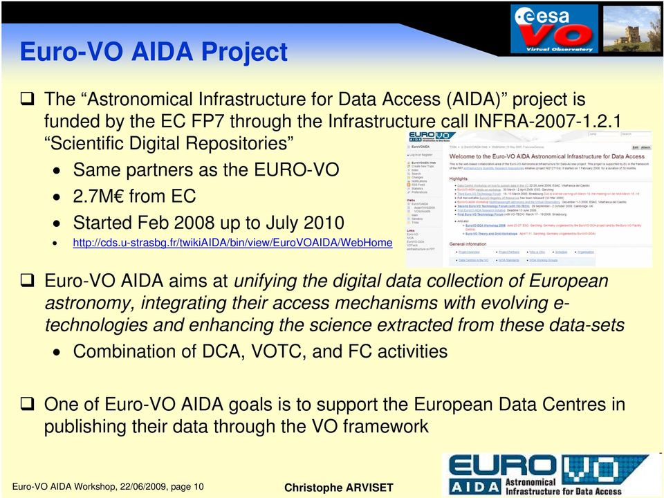 fr/twikiaida/bin/view/eurovoaida/webhome Euro-VO AIDA aims at unifying the digital data collection of European astronomy, integrating their access mechanisms with evolving e-