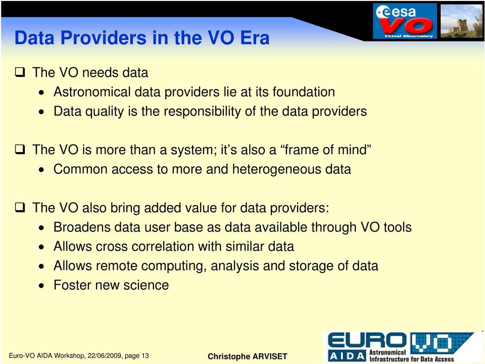heterogeneous data The VO also bring added value for data providers: Broadens data user base as data available through VO tools