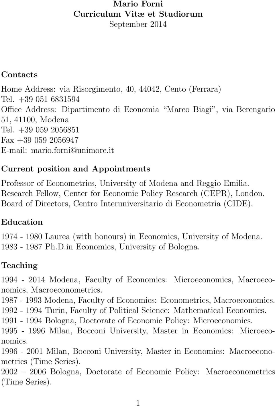 it Current position and Appointments Professor of Econometrics, University of Modena and Reggio Emilia. Research Fellow, Center for Economic Policy Research (CEPR), London.
