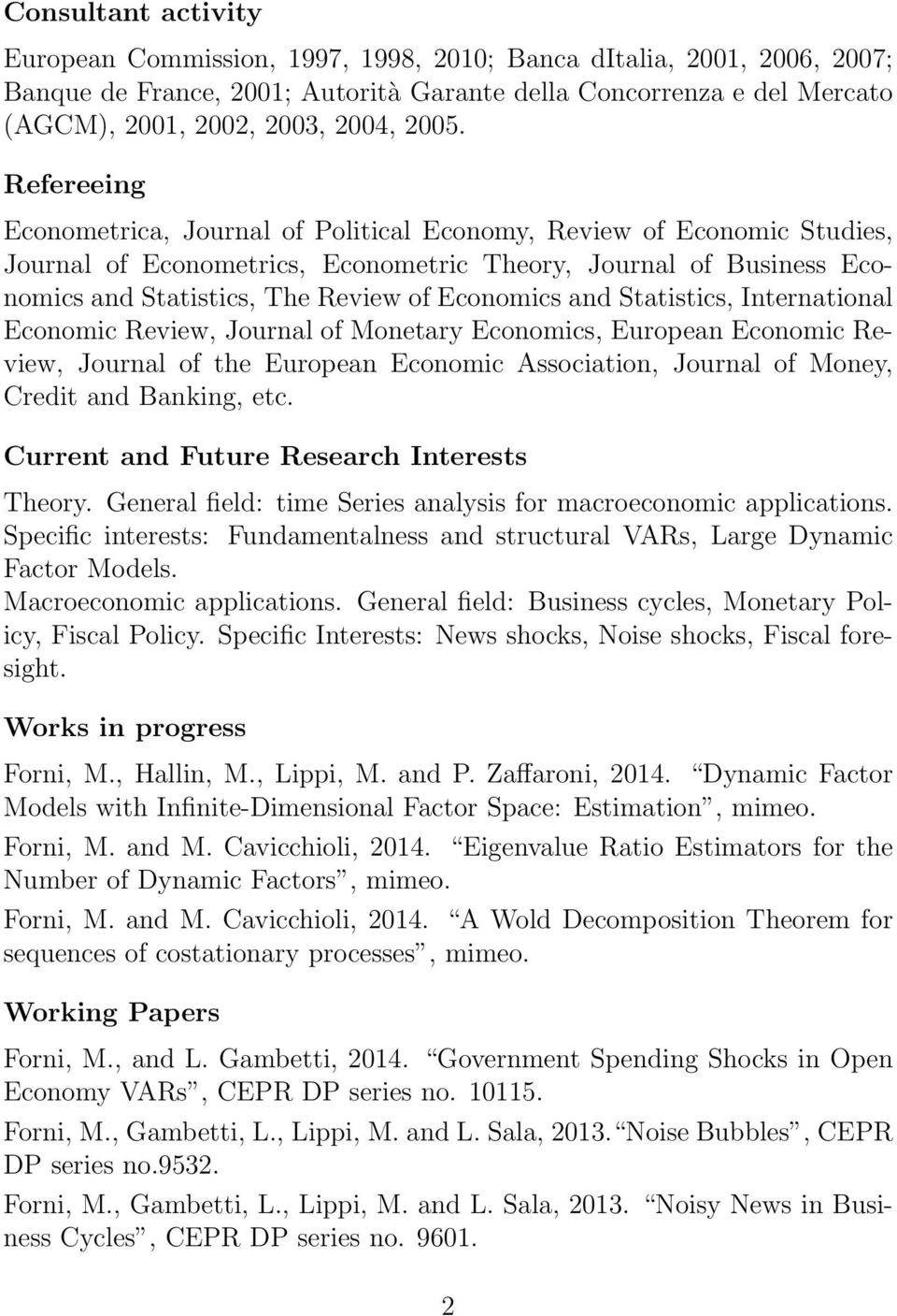 Economics and Statistics, International Economic Review, Journal of Monetary Economics, European Economic Review, Journal of the European Economic Association, Journal of Money, Credit and Banking,