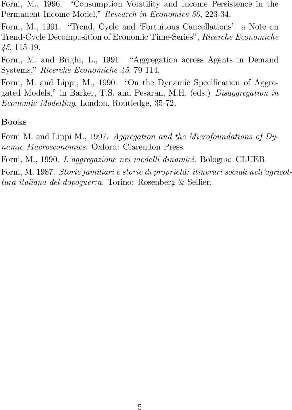 Aggregation across Agents in Demand Systems, Ricerche Economiche 45, 79-114. Forni, M. and Lippi, M., 1990. On the Dynamic Specification of Aggregated Models, in Barker, T.S. and Pesaran, M.H. (eds.