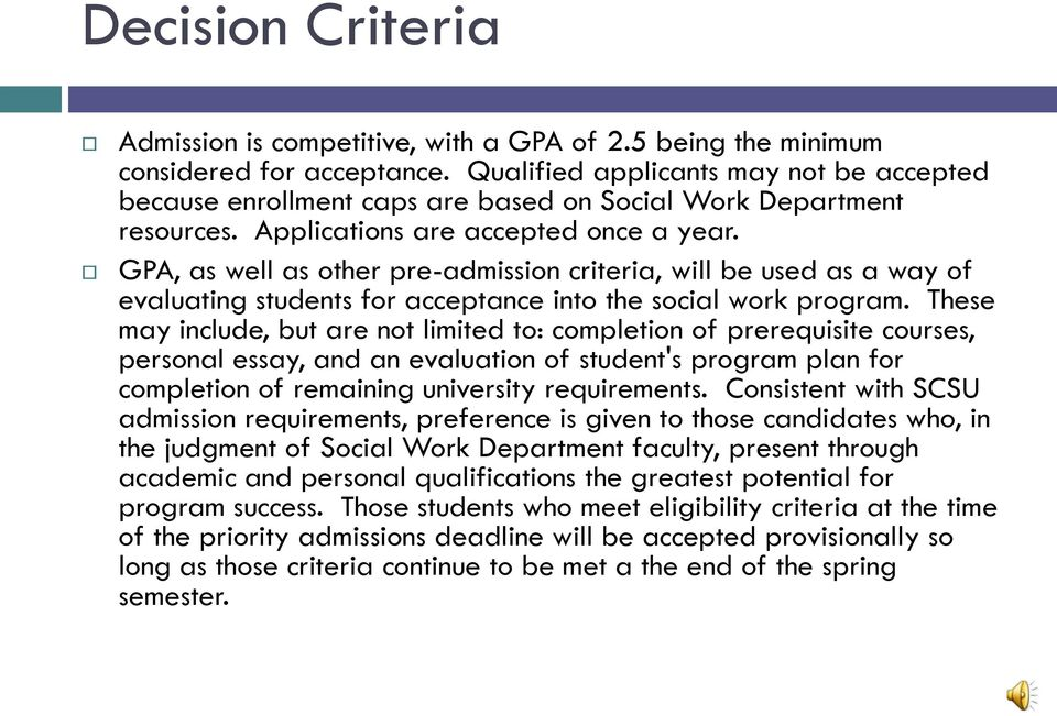 GPA, as well as other pre-admission criteria, will be used as a way of evaluating students for acceptance into the social work program.