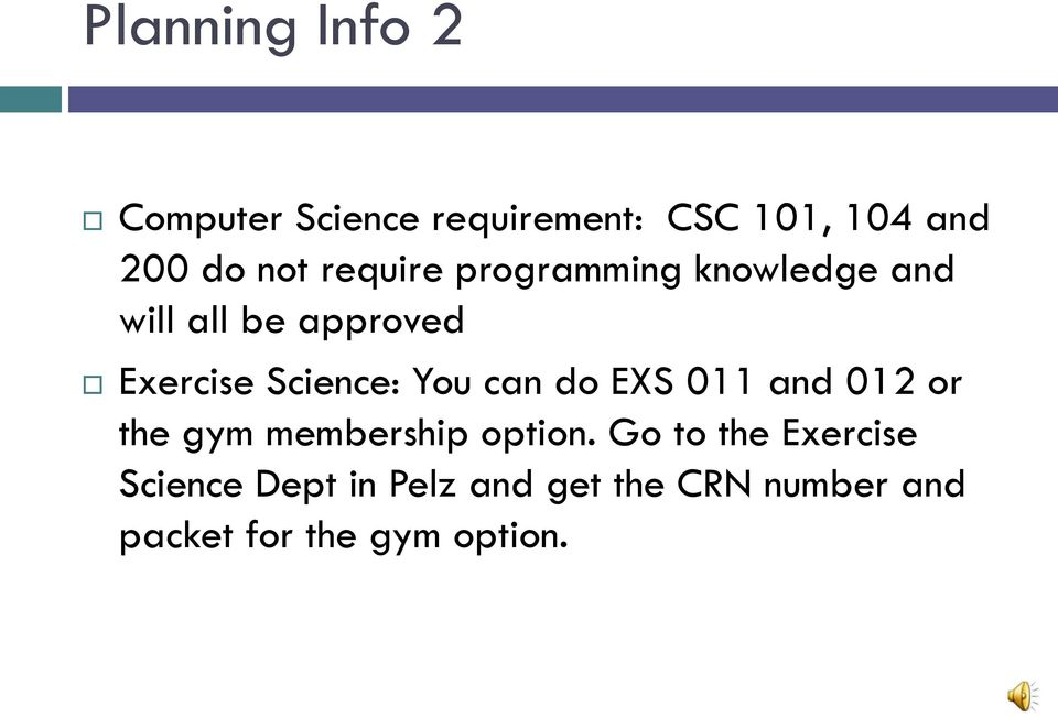 You can do EXS 011 and 012 or the gym membership option.