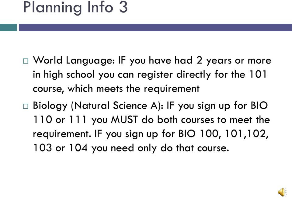 (Natural Science A): IF you sign up for BIO 110 or 111 you MUST do both courses to