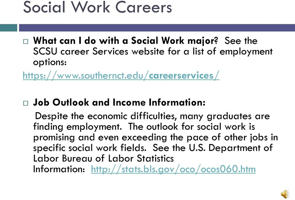 edu/careerservices/ Job Outlook and Income Information: Despite the economic difficulties, many graduates are finding