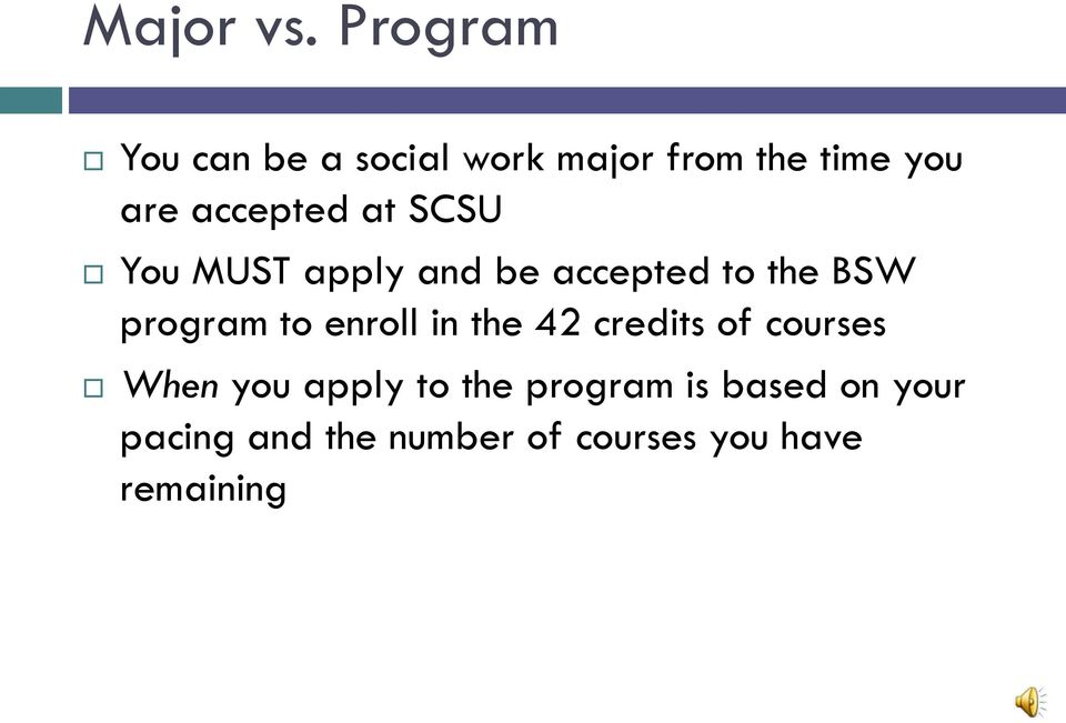 accepted at SCSU You MUST apply and be accepted to the BSW program