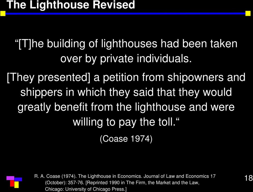 lighthouse and were willing to pay the toll. (Coase 1974) R. A. Coase (1974). The Lighthouse in Economics.