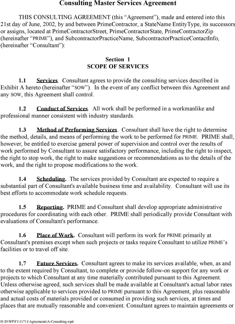 Consultant ): Section 1 SCOPE OF SERVICES 1.1 Services. Consultant agrees to provide the consulting services described in Exhibit A hereto (hereinafter SOW ).