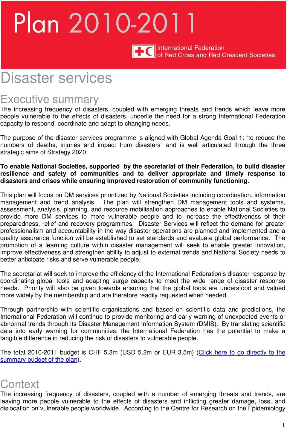 The purpose of the disaster services programme is aligned with Global Agenda Goal 1: to reduce the numbers of deaths, injuries and impact from disasters and is well articulated through the three