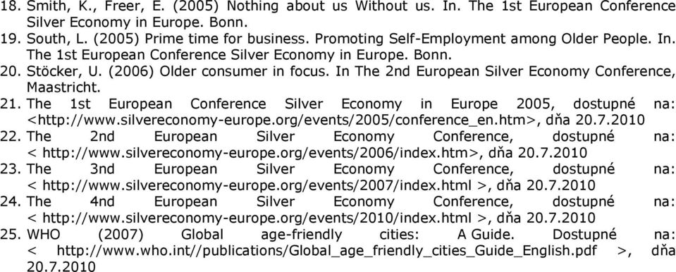 In The 2nd European Silver Economy Conference, Maastricht. 21. The 1st European Conference Silver Economy in Europe 2005, dostupné na: <http://www.silvereconomy-europe.org/events/2005/conference_en.