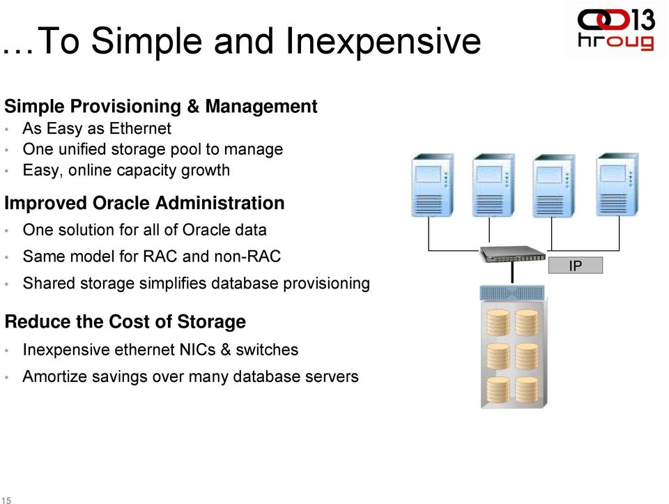 Oracle data Same model for RAC and non-rac Shared storage simplifies database provisioning IP Reduce
