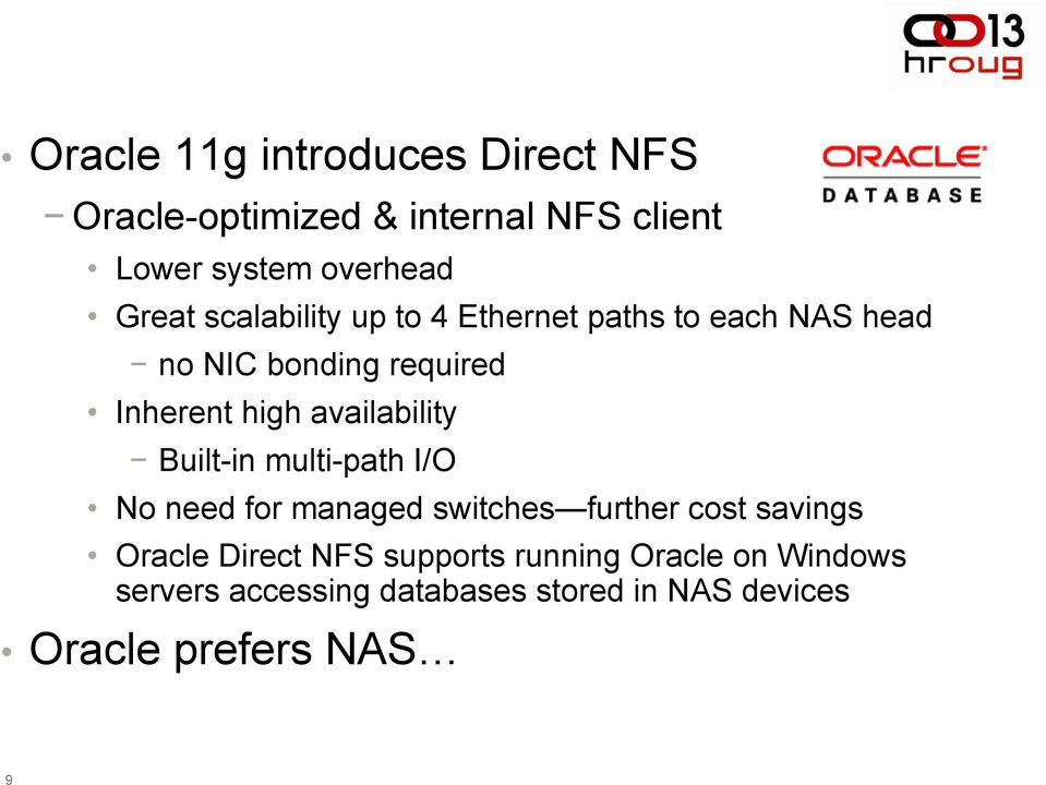 availability Built-in multi-path I/O No need for managed switches further cost savings Oracle