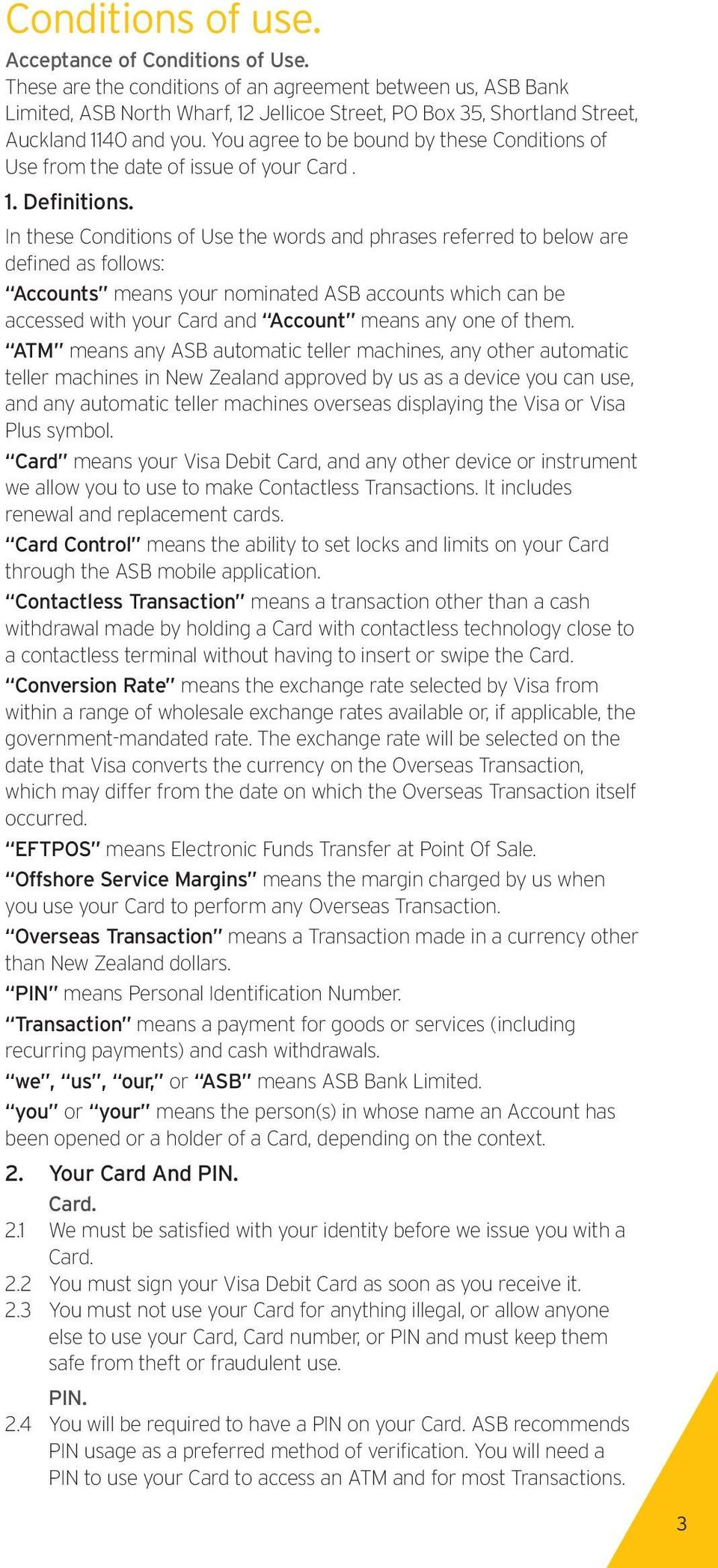 You agree to be bound by these Conditions of Use from the date of issue of your Card. 1. Definitions.