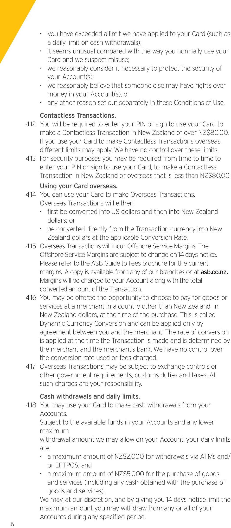 separately in these Conditions of Use. Contactless Transactions. 4.12 You will be required to enter your PIN or sign to use your Card to make a Contactless Transaction in New Zealand of over NZ$80.00.