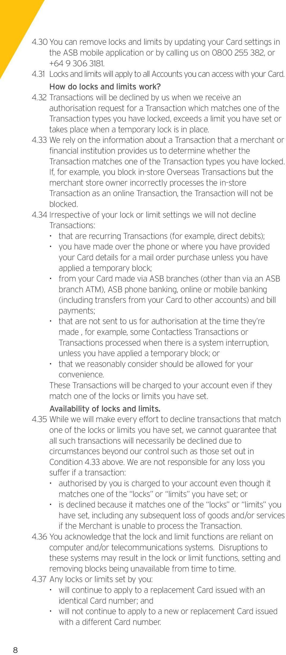 32 Transactions will be declined by us when we receive an authorisation request for a Transaction which matches one of the Transaction types you have locked, exceeds a limit you have set or takes