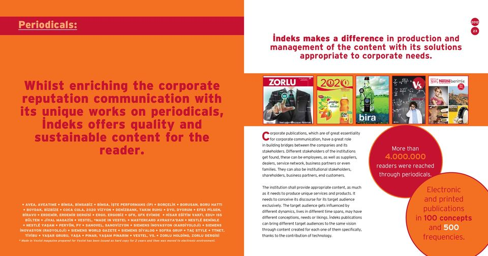 Corporate publications, which are of great essentiality for corporate communication, have a great role in building bridges between the companies and its stakeholders.