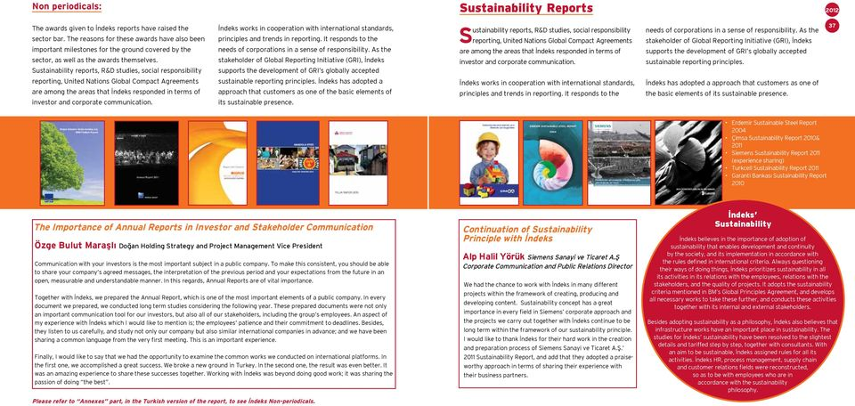 Sustainability reports, R&D studies, social responsibility reporting, United Nations Global Compact Agreements are among the areas that İndeks responded in terms of investor and corporate