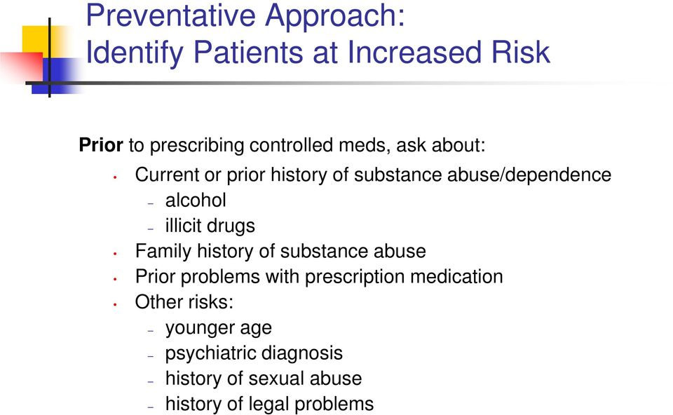 alcohol illicit drugs Family history of substance abuse Prior problems with prescription