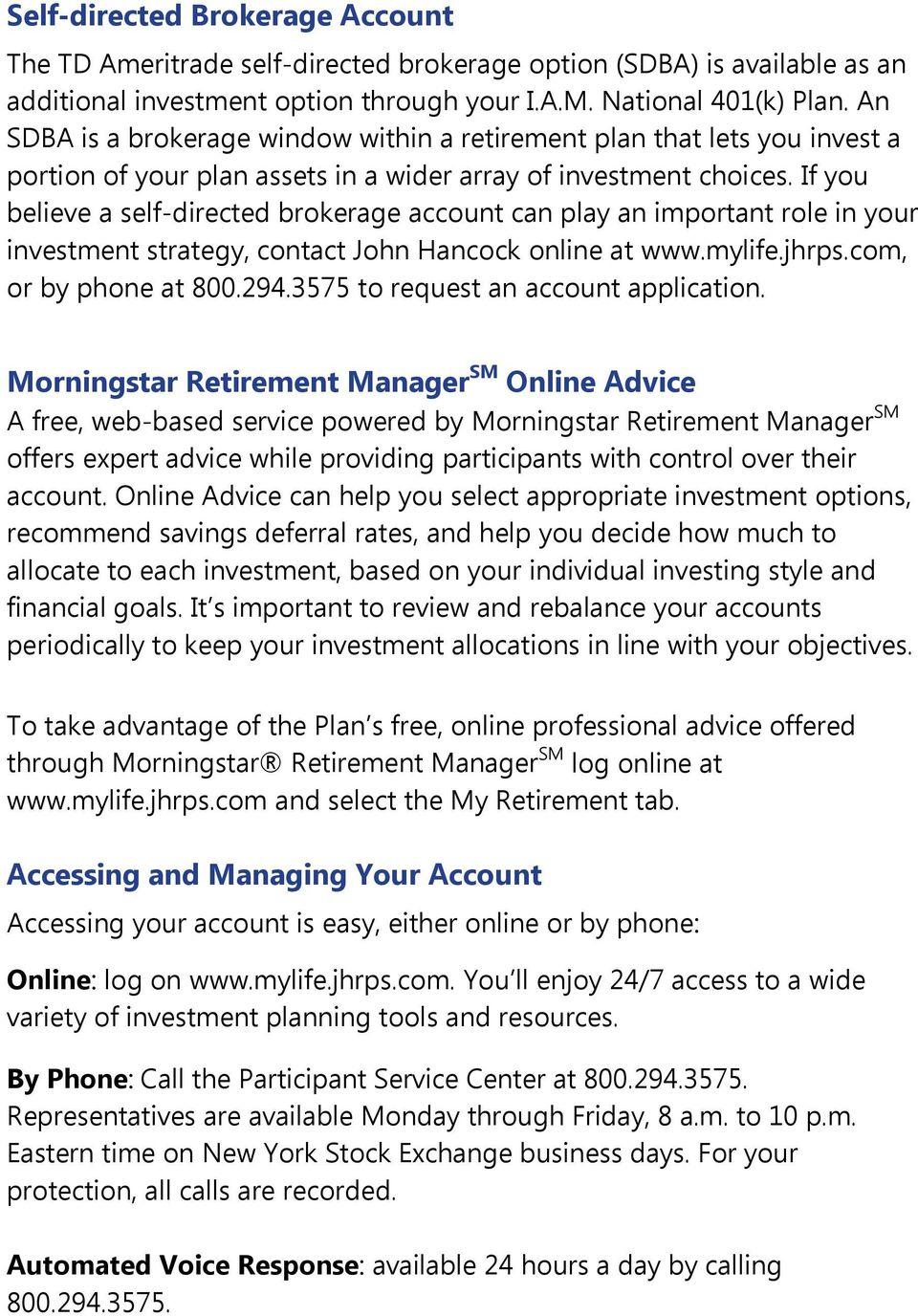 If you believe a self-directed brokerage account can play an important role in your investment strategy, contact John Hancock online at www.mylife.jhrps.com, or by phone at 800.294.