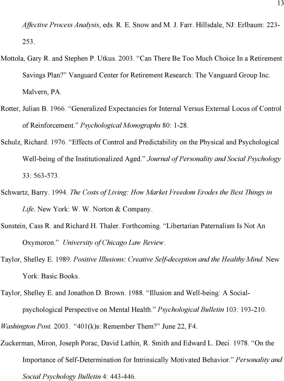 Psychological Monographs 80: 1-28. Schulz, Richard. 1976. Effects of Control and Predictability on the Physical and Psychological Well-being of the Institutionalized Aged.
