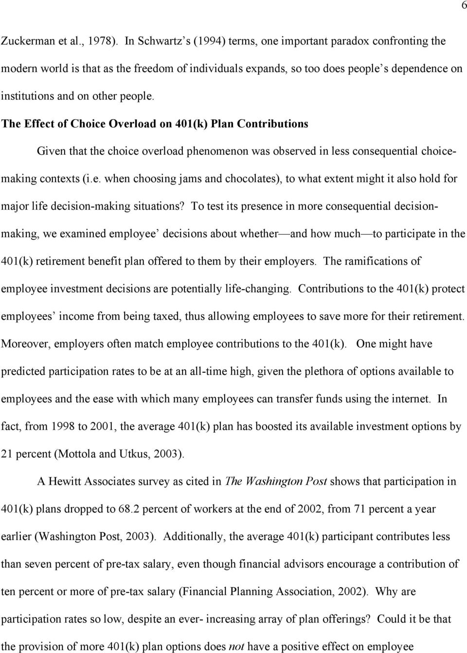 The Effect of Choice Overload on 401(k) Plan Contributions Given that the choice overload phenomenon was observed in less consequential choicemaking contexts (i.e. when choosing jams and chocolates), to what extent might it also hold for major life decision-making situations?