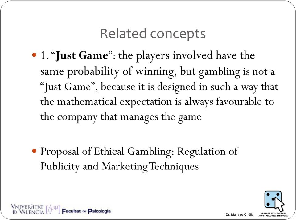 gambling is not a Just Game, because it is designed in such a way that the